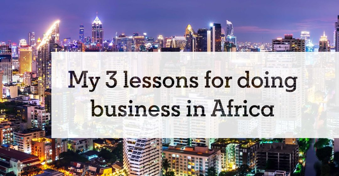 My 3 lessons for doing business in Africa